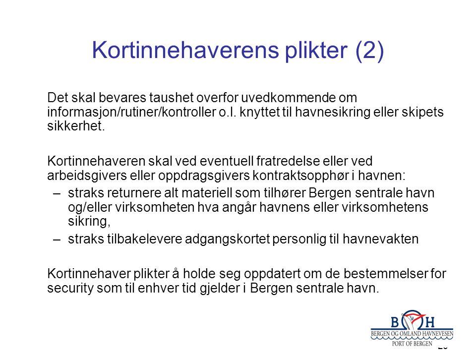 26 Kortinnehaverens plikter (2) Det skal bevares taushet overfor uvedkommende om informasjon/rutiner/kontroller o.l. knyttet til havnesikring eller sk