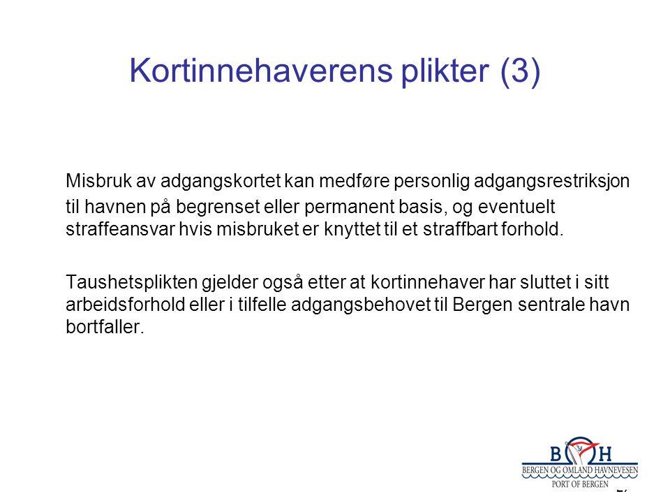 27 Kortinnehaverens plikter (3) Misbruk av adgangskortet kan medføre personlig adgangsrestriksjon til havnen på begrenset eller permanent basis, og ev