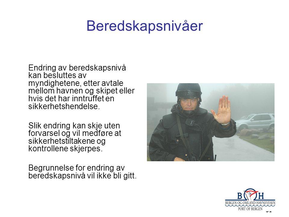 31 Beredskapsnivåer Endring av beredskapsnivå kan besluttes av myndighetene, etter avtale mellom havnen og skipet eller hvis det har inntruffet en sik