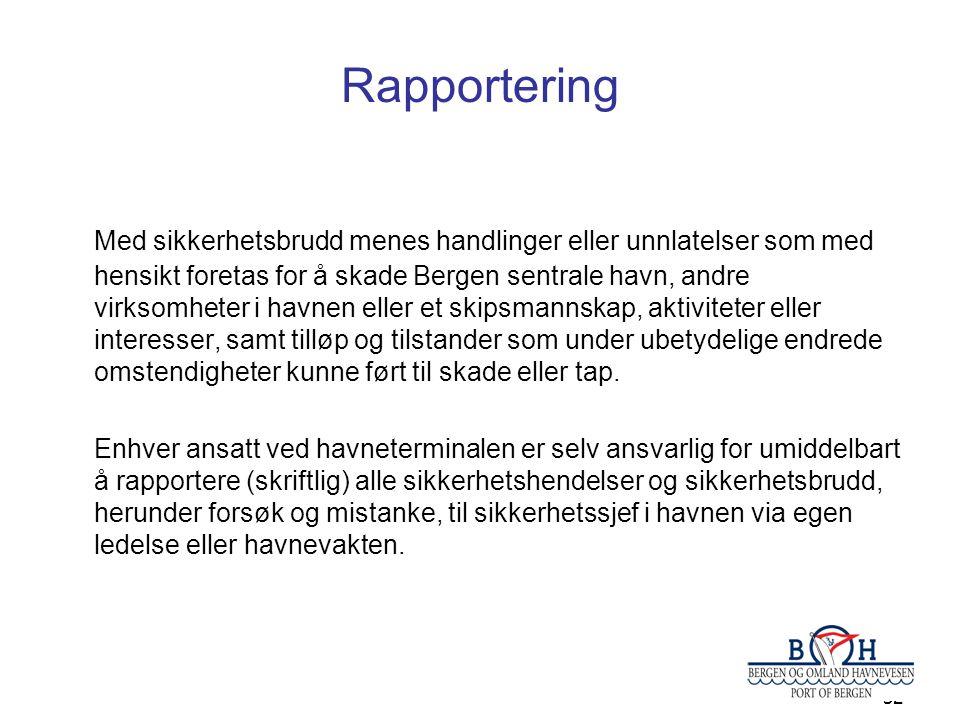 32 Rapportering Med sikkerhetsbrudd menes handlinger eller unnlatelser som med hensikt foretas for å skade Bergen sentrale havn, andre virksomheter i havnen eller et skipsmannskap, aktiviteter eller interesser, samt tilløp og tilstander som under ubetydelige endrede omstendigheter kunne ført til skade eller tap.