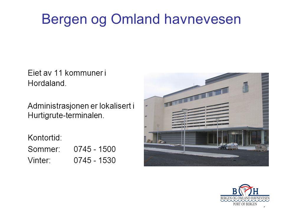 7 Bergen og Omland havnevesen Eiet av 11 kommuner i Hordaland. Administrasjonen er lokalisert i Hurtigrute-terminalen. Kontortid: Sommer: 0745 - 1500