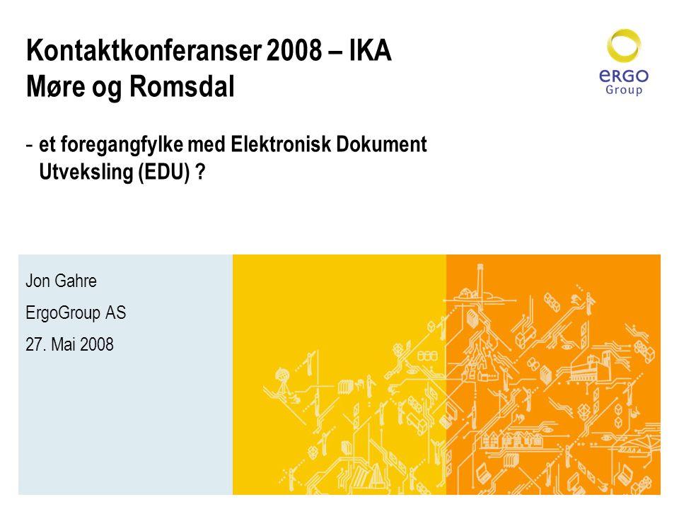 Kontaktkonferanser 2008 – IKA Møre og Romsdal - et foregangfylke med Elektronisk Dokument Utveksling (EDU) ? Jon Gahre ErgoGroup AS 27. Mai 2008