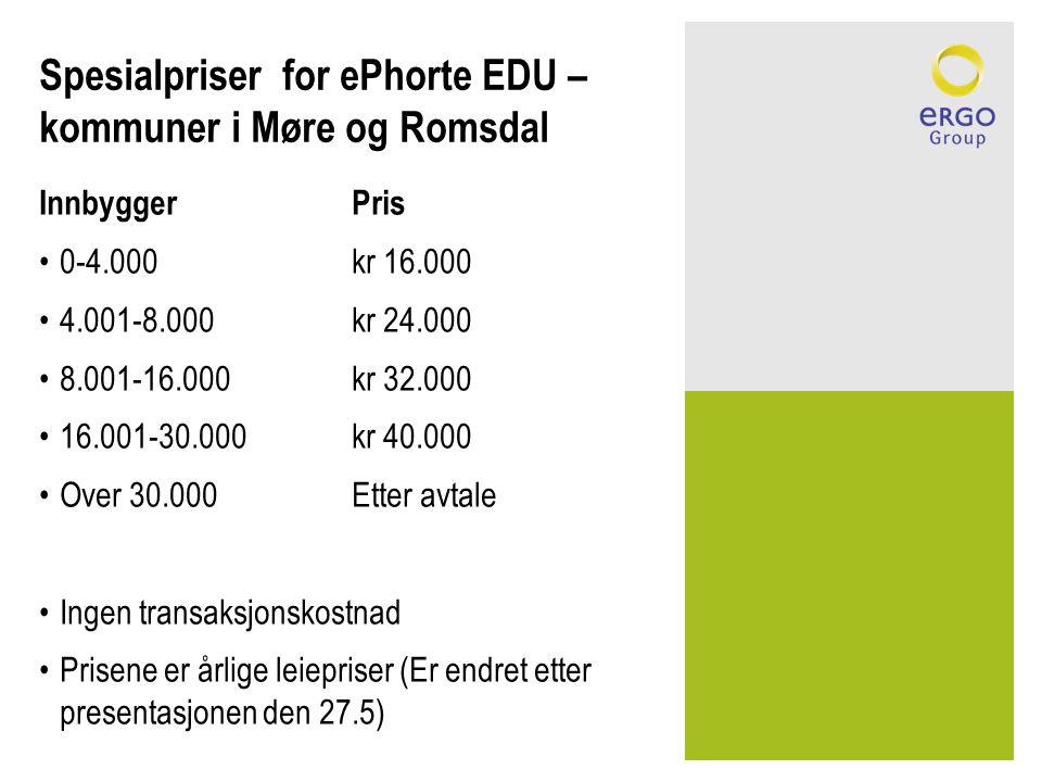 Spesialpriser for ePhorte EDU – kommuner i Møre og Romsdal InnbyggerPris •0-4.000kr 16.000 •4.001-8.000kr 24.000 •8.001-16.000kr 32.000 •16.001-30.000kr 40.000 •Over 30.000Etter avtale •Ingen transaksjonskostnad •Prisene er årlige leiepriser (Er endret etter presentasjonen den 27.5)