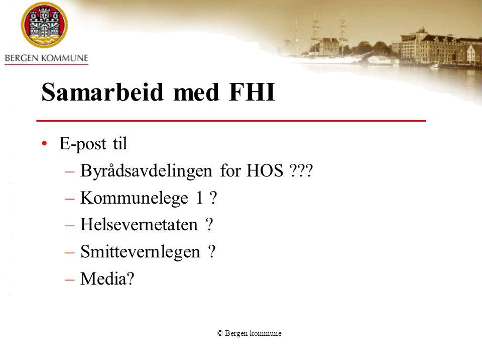 © Bergen kommune Samarbeid med FHI •E-post til –Byrådsavdelingen for HOS ??? –Kommunelege 1 ? –Helsevernetaten ? –Smittevernlegen ? –Media?