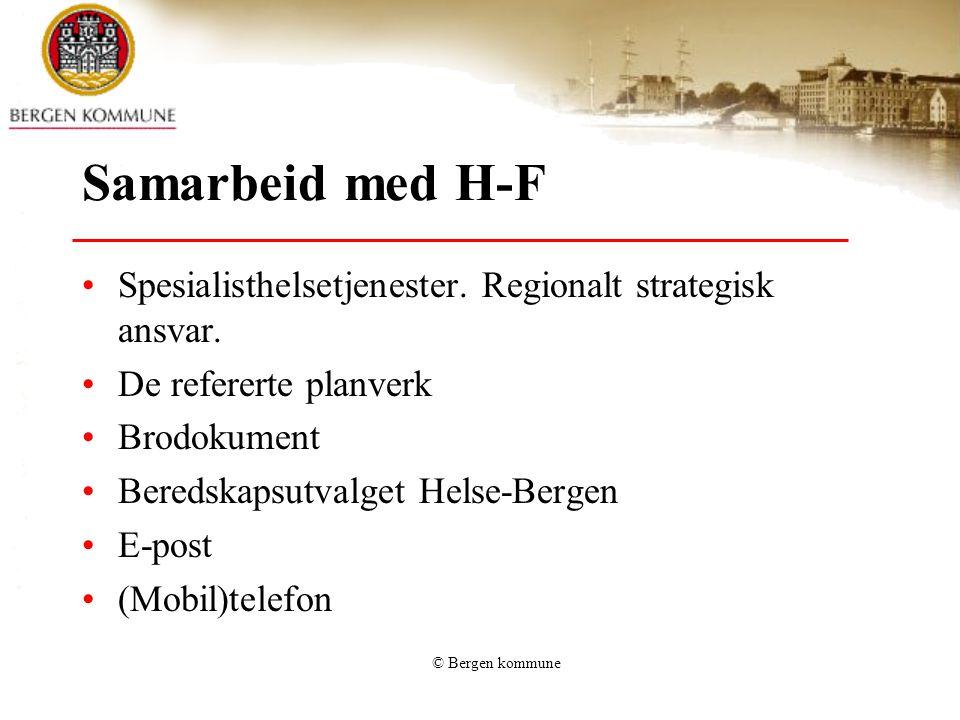 © Bergen kommune Samarbeid med H-F •Spesialisthelsetjenester. Regionalt strategisk ansvar. •De refererte planverk •Brodokument •Beredskapsutvalget Hel