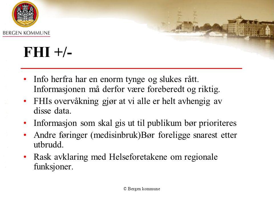 © Bergen kommune FHI +/- •Info herfra har en enorm tynge og slukes rått. Informasjonen må derfor være foreberedt og riktig. •FHIs overvåkning gjør at