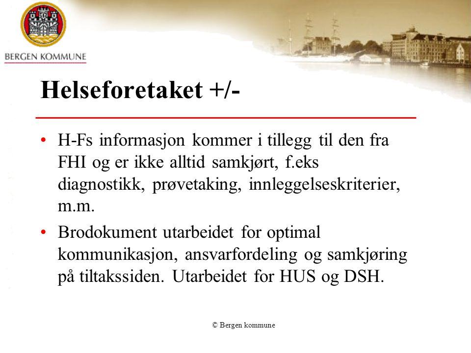© Bergen kommune Helseforetaket +/- •H-Fs informasjon kommer i tillegg til den fra FHI og er ikke alltid samkjørt, f.eks diagnostikk, prøvetaking, inn