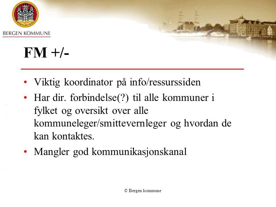 © Bergen kommune FM +/- •Viktig koordinator på info/ressurssiden •Har dir. forbindelse(?) til alle kommuner i fylket og oversikt over alle kommunelege