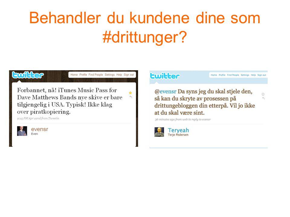 Behandler du kundene dine som #drittunger