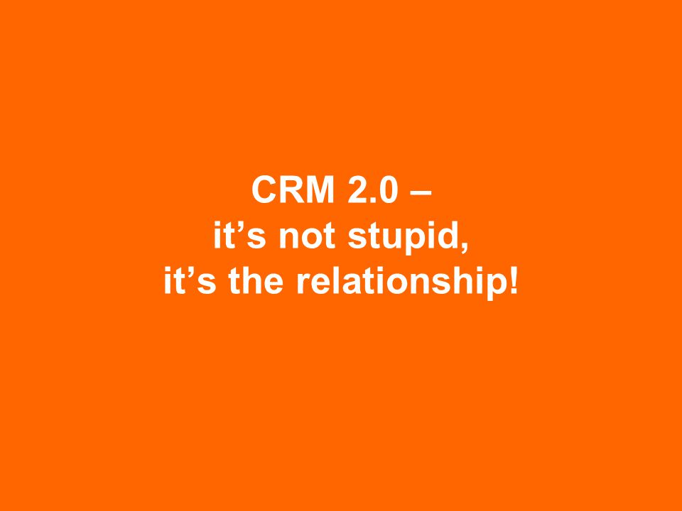 CRM 2.0 – it's not stupid, it's the relationship!