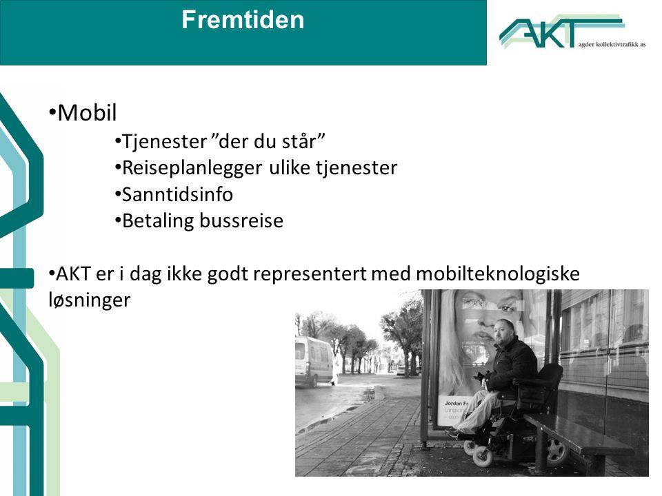 Fremtiden • Mobil • Tjenester der du står • Reiseplanlegger ulike tjenester • Sanntidsinfo • Betaling bussreise • AKT er i dag ikke godt representert med mobilteknologiske løsninger