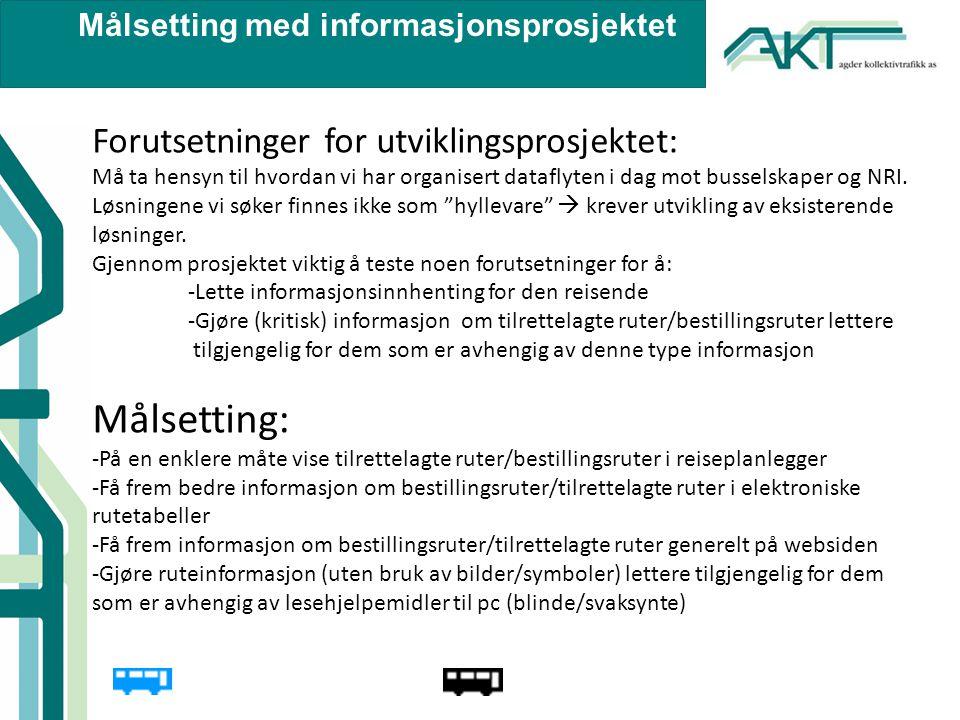 Målsetting med informasjonsprosjektet Forutsetninger for utviklingsprosjektet: Må ta hensyn til hvordan vi har organisert dataflyten i dag mot busselskaper og NRI.