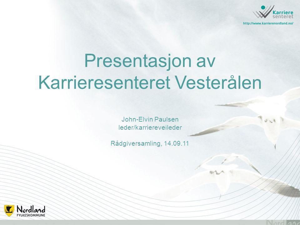 Presentasjon av Karrieresenteret Vesterålen John-Elvin Paulsen leder/karriereveileder Rådgiversamling, 14.09.11