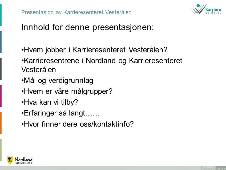Presentasjon av Karrieresenteret Vesterålen Innhold for denne presentasjonen: •Hvem jobber i Karrieresenteret Vesterålen? •Karrieresentrene i Nordland