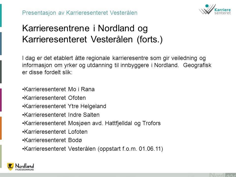 Presentasjon av Karrieresenteret Vesterålen Karrieresentrene i Nordland og Karrieresenteret Vesterålen (forts.) I dag er det etablert åtte regionale k