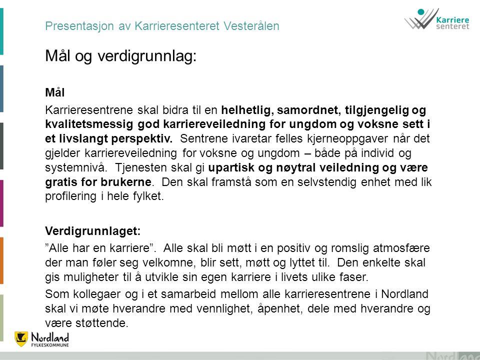 Presentasjon av Karrieresenteret Vesterålen Mål og verdigrunnlag: Mål Karrieresentrene skal bidra til en helhetlig, samordnet, tilgjengelig og kvalite