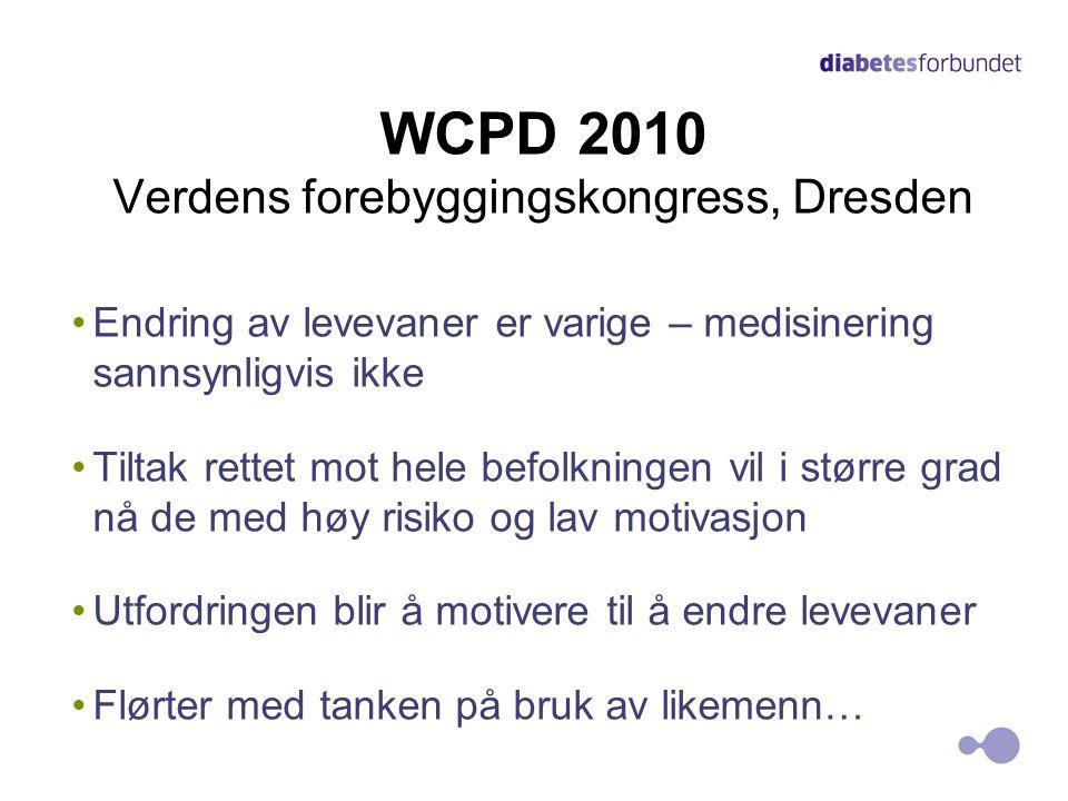 WCPD 2010 Verdens forebyggingskongress, Dresden •Endring av levevaner er varige – medisinering sannsynligvis ikke •Tiltak rettet mot hele befolkningen