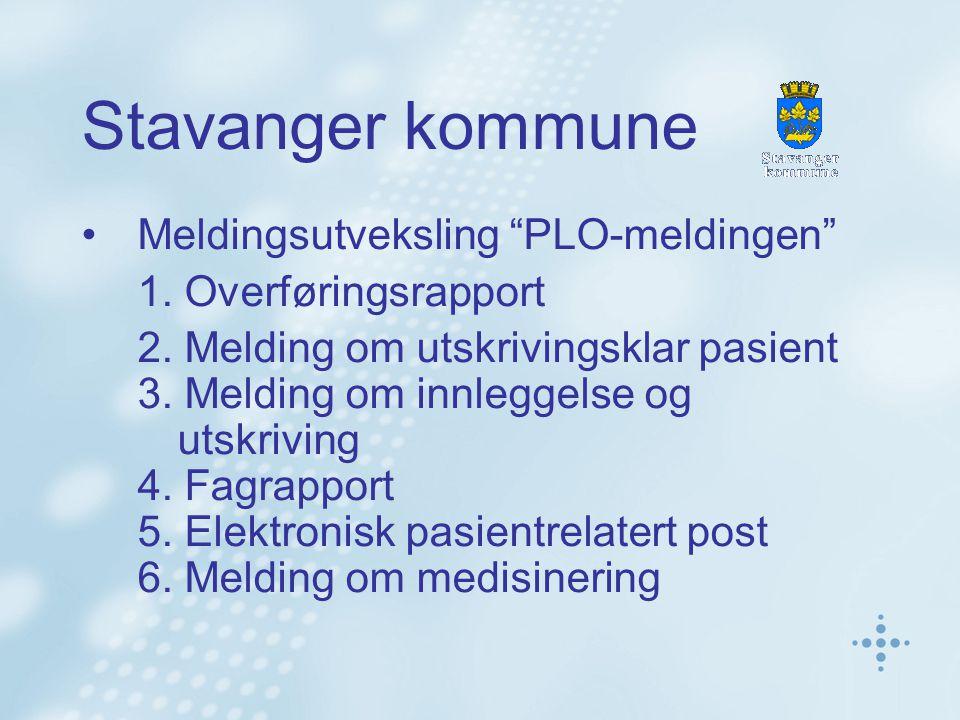 """Stavanger kommune •Meldingsutveksling """"PLO-meldingen"""" 1. Overføringsrapport 2. Melding om utskrivingsklar pasient 3. Melding om innleggelse og utskriv"""