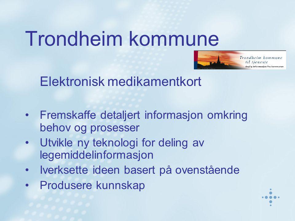 Trondheim kommune Elektronisk medikamentkort •Fremskaffe detaljert informasjon omkring behov og prosesser •Utvikle ny teknologi for deling av legemidd