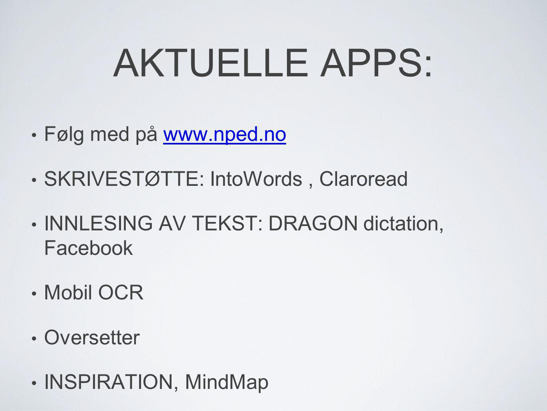 AKTUELLE APPS: • Følg med på www.nped.nowww.nped.no • SKRIVESTØTTE: IntoWords, Claroread • INNLESING AV TEKST: DRAGON dictation, Facebook • Mobil OCR