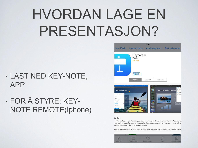 HVORDAN LAGE EN PRESENTASJON? • LAST NED KEY-NOTE, APP • FOR Å STYRE: KEY- NOTE REMOTE(Iphone)