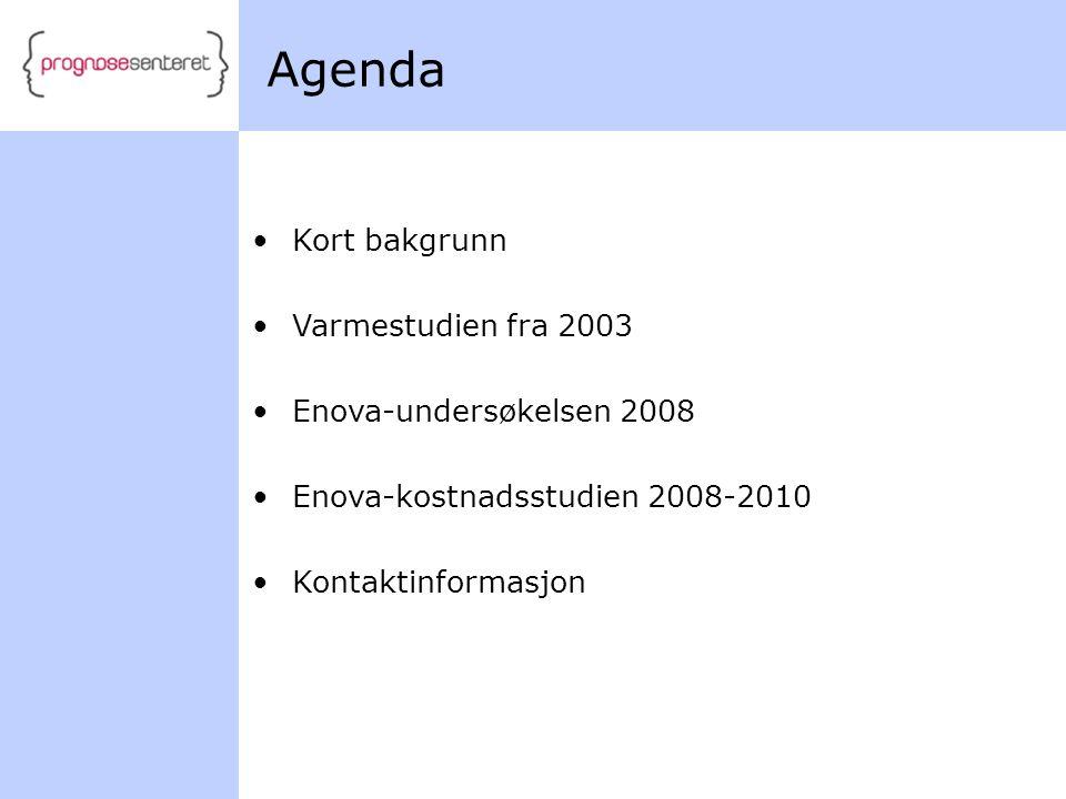 Agenda • •Kort bakgrunn • •Varmestudien fra 2003 • •Enova-undersøkelsen 2008 • •Enova-kostnadsstudien 2008-2010 • •Kontaktinformasjon