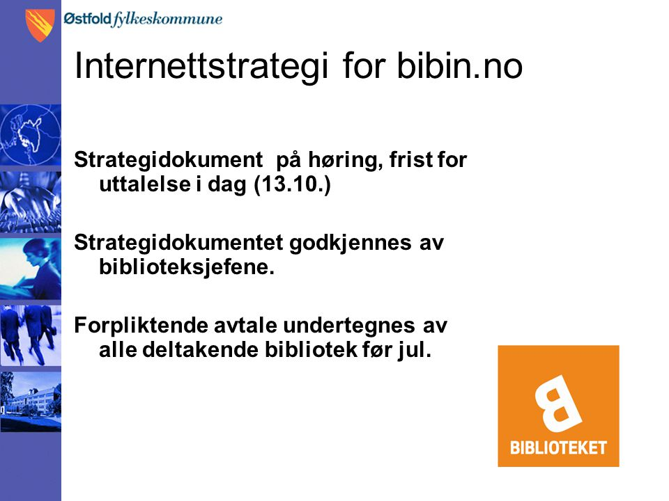 Internettstrategi for bibin.no Strategidokument på høring, frist for uttalelse i dag (13.10.) Strategidokumentet godkjennes av biblioteksjefene. Forpl
