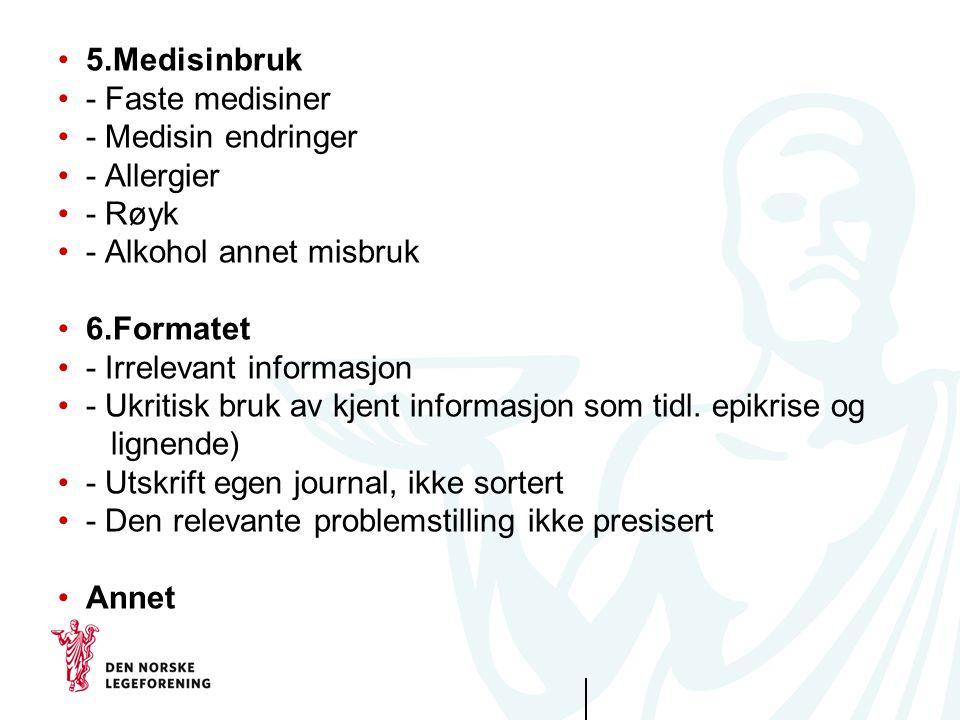 •5.Medisinbruk •- Faste medisiner •- Medisin endringer •- Allergier •- Røyk •- Alkohol annet misbruk •6.Formatet •- Irrelevant informasjon •- Ukritisk