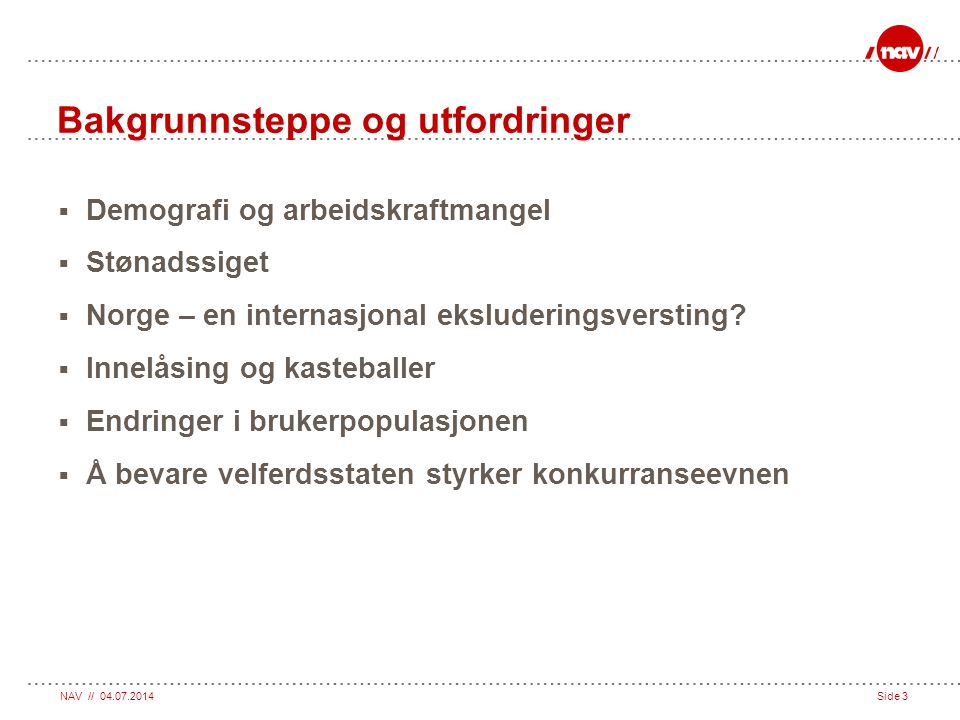 NAV // 04.07.2014Side 34 Virkemidler som skal åpne dører til arbeidslivet  USA: antidiskriminering, rettigheter  Kontinentet: pisk (kvoter)  Norden: (Sverige og Danmark) : økonomiske gulerøtter (penger) Norge: Ingen av disse strategiene.