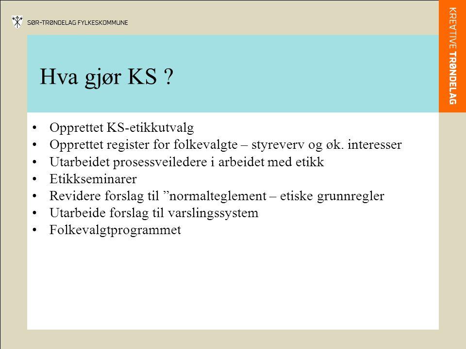 Hva gjør KS . •Opprettet KS-etikkutvalg •Opprettet register for folkevalgte – styreverv og øk.