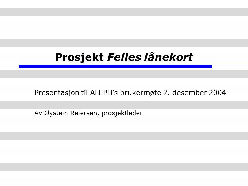 Prosjekt Felles lånekort Presentasjon til ALEPH's brukermøte 2.