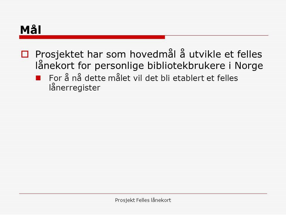 Prosjekt Felles lånekort Mål  Prosjektet har som hovedmål å utvikle et felles lånekort for personlige bibliotekbrukere i Norge  For å nå dette målet vil det bli etablert et felles lånerregister