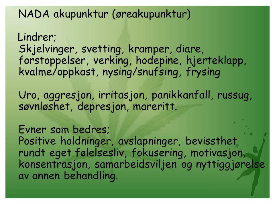 NADA akupunktur (øreakupunktur) Lindrer; Skjelvinger, svetting, kramper, diare, forstoppelser, verking, hodepine, hjerteklapp, kvalme/oppkast, nysing/snufsing, frysing Uro, aggresjon, irritasjon, panikkanfall, russug, søvnløshet, depresjon, mareritt.