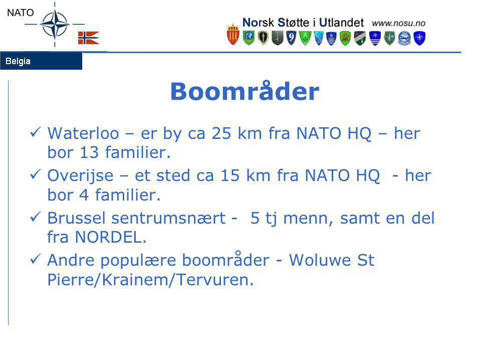 Boområder  Waterloo – er by ca 25 km fra NATO HQ – her bor 13 familier.  Overijse – et sted ca 15 km fra NATO HQ - her bor 4 familier.  Brussel sen
