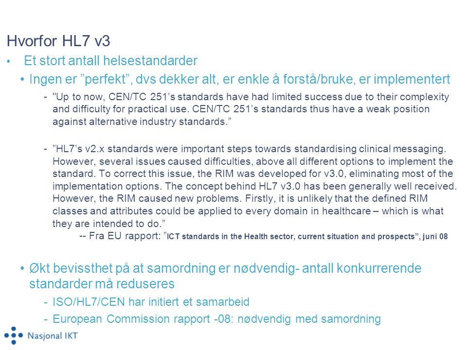 """Hvorfor HL7 v3 • Et stort antall helsestandarder •Ingen er """"perfekt"""", dvs dekker alt, er enkle å forstå/bruke, er implementert -"""