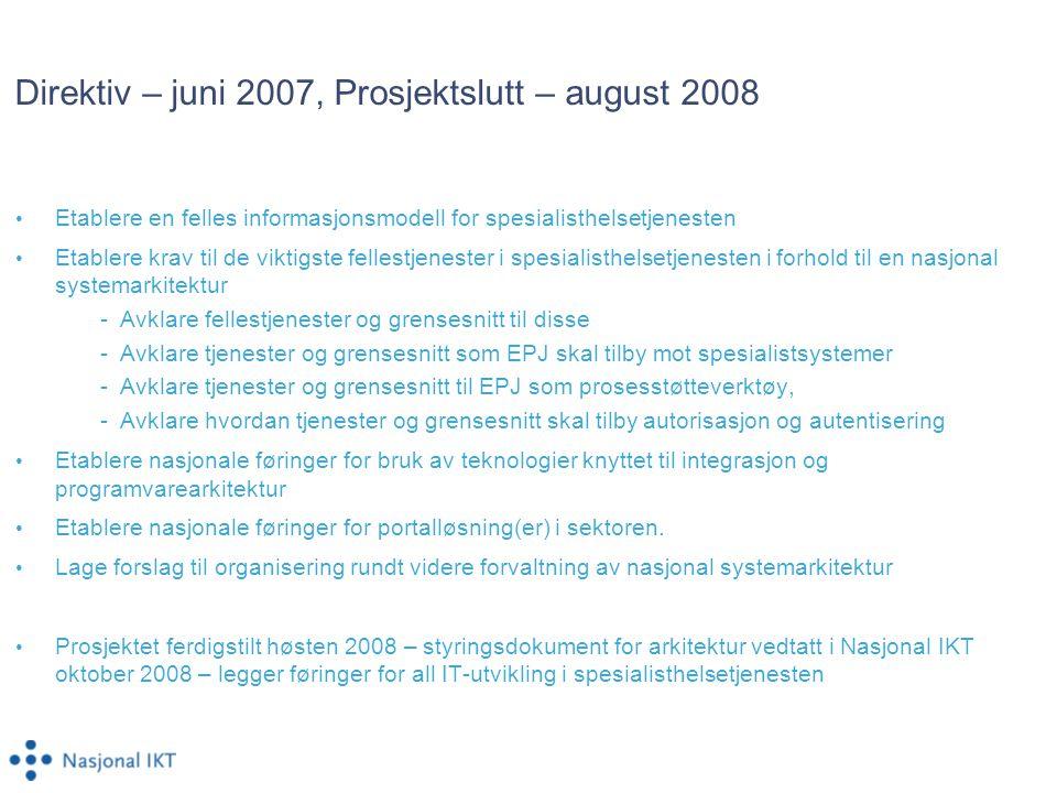 Direktiv – juni 2007, Prosjektslutt – august 2008 • Etablere en felles informasjonsmodell for spesialisthelsetjenesten • Etablere krav til de viktigst