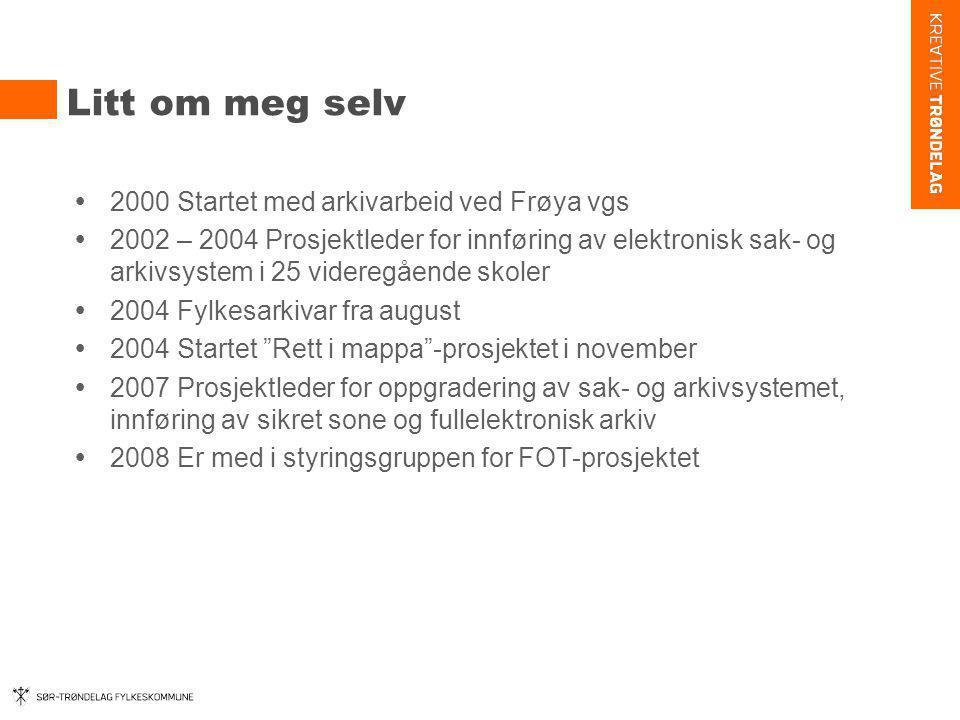 Litt om meg selv  2000 Startet med arkivarbeid ved Frøya vgs  2002 – 2004 Prosjektleder for innføring av elektronisk sak- og arkivsystem i 25 videre
