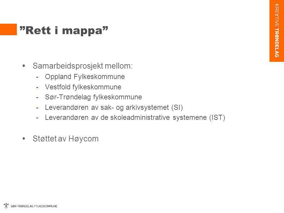 """""""Rett i mappa""""  Samarbeidsprosjekt mellom: -Oppland Fylkeskommune -Vestfold fylkeskommune -Sør-Trøndelag fylkeskommune -Leverandøren av sak- og arkiv"""