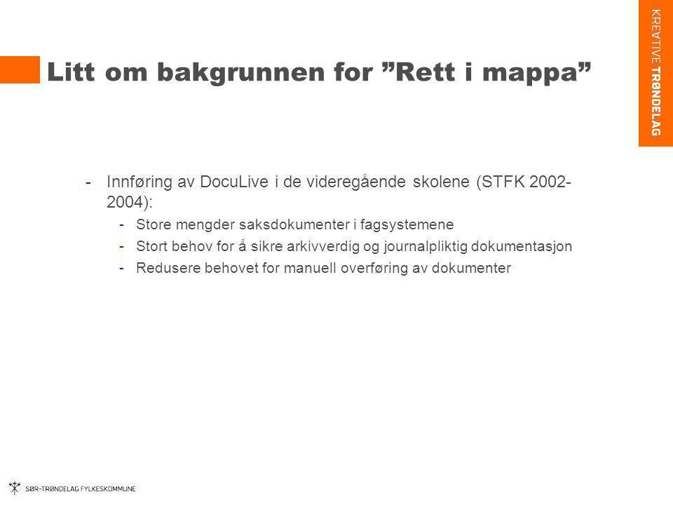 """Litt om bakgrunnen for """"Rett i mappa"""" -Innføring av DocuLive i de videregående skolene (STFK 2002- 2004): -Store mengder saksdokumenter i fagsystemene"""