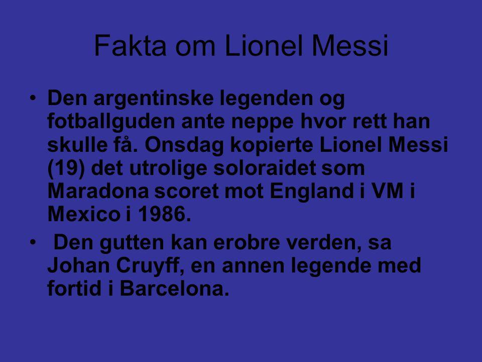 Fakta om Lionel Messi •Den argentinske legenden og fotballguden ante neppe hvor rett han skulle få. Onsdag kopierte Lionel Messi (19) det utrolige sol
