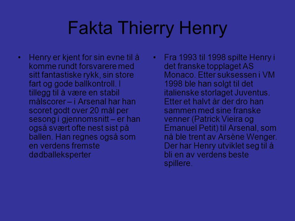 Fakta Thierry Henry •Henry er kjent for sin evne til å komme rundt forsvarere med sitt fantastiske rykk, sin store fart og gode ballkontroll.