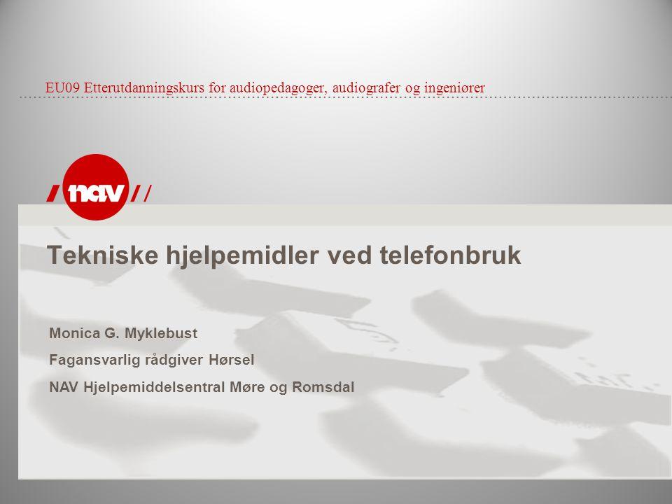 Tekniske hjelpemidler ved telefonbruk EU09 Etterutdanningskurs for audiopedagoger, audiografer og ingeniører Monica G. Myklebust Fagansvarlig rådgiver