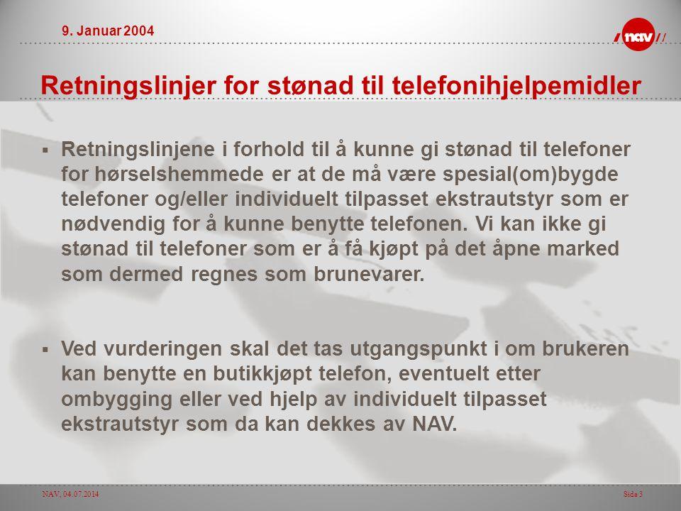 NAV, 04.07.2014Side 3 Retningslinjer for stønad til telefonihjelpemidler  Retningslinjene i forhold til å kunne gi stønad til telefoner for hørselshe