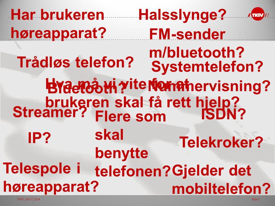 NAV, 04.07.2014Side 5 Har brukeren høreapparat? Gjelder det mobiltelefon? Bluetooth? Systemtelefon? IP? ISDN? Telespole i høreapparat? Trådløs telefon