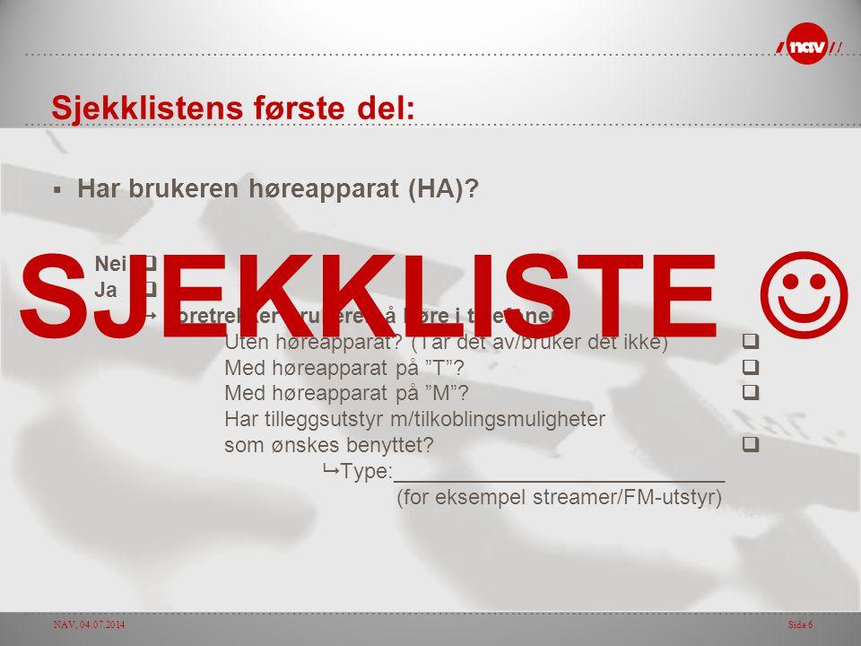 NAV, 04.07.2014Side 6 Sjekklistens første del:  Har brukeren høreapparat (HA)? Neiq Jaq  Foretrekker brukeren å høre i telefonen: Uten høreapparat?