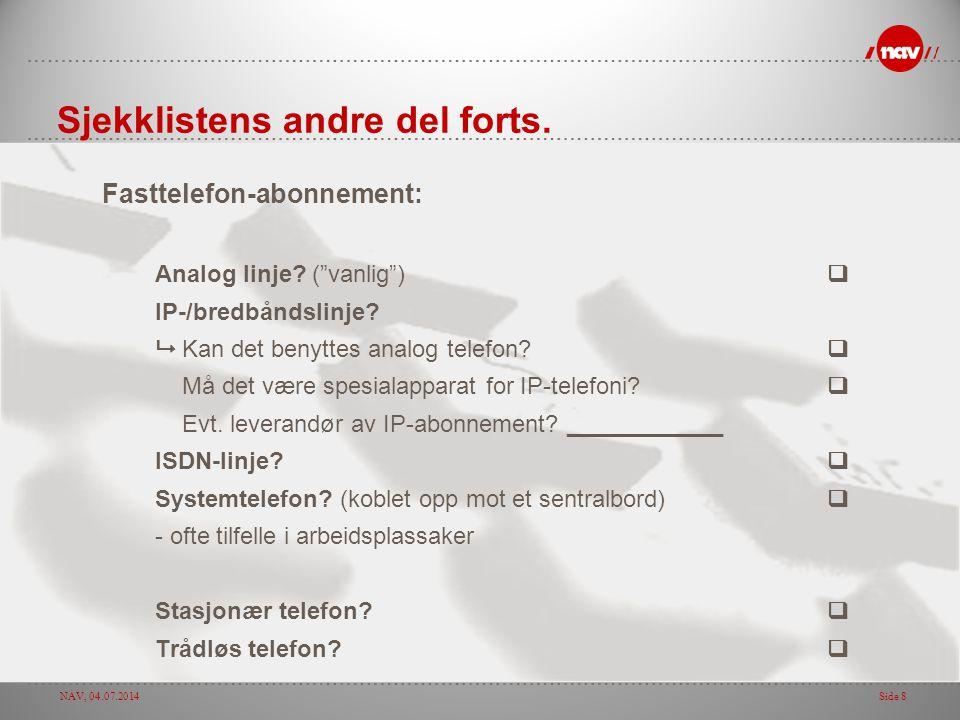 """NAV, 04.07.2014Side 8 Sjekklistens andre del forts. Fasttelefon-abonnement: Analog linje? (""""vanlig"""")q IP-/bredbåndslinje?  Kan det benyttes analog te"""