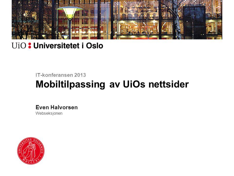 IT-konferansen 2013 Mobiltilpassing av UiOs nettsider Even Halvorsen Webseksjonen
