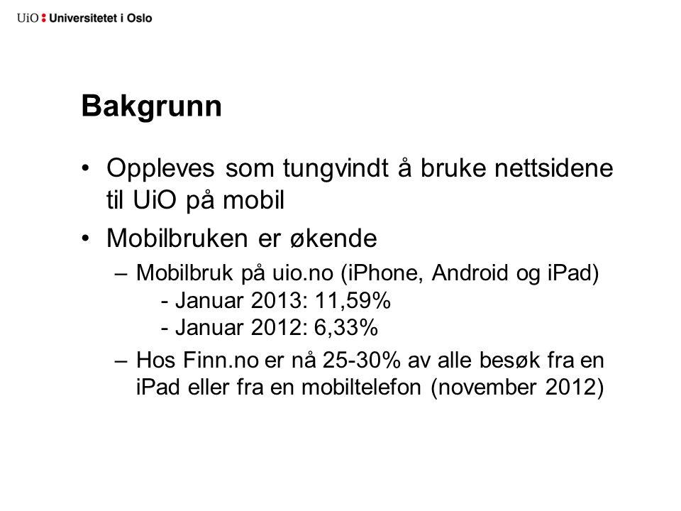Ulike strategier for mobiltilpassing •Egen mobil-site (m.uio.no) •Dedikerte mobil-applikasjoner •Ingen ting (som Apple og UiO pr.