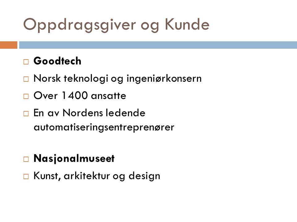 Oppdragsgiver og Kunde  Goodtech  Norsk teknologi og ingeniørkonsern  Over 1400 ansatte  En av Nordens ledende automatiseringsentreprenører  Nasj
