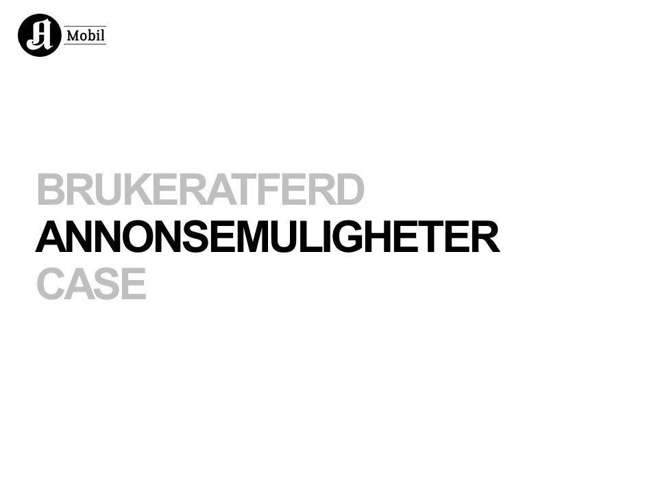 BRUKERATFERD ANNONSEMULIGHETER CASE